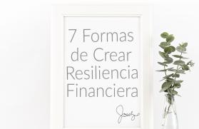 7 Formas de Crear Resiliencia Financiera