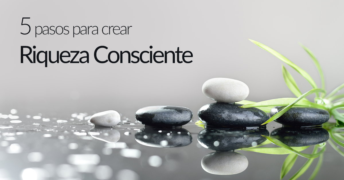 5 Pasos para Crear Riqueza Consciente - Joselyn Quintero